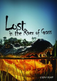 Lost in the River of Grass - Ginny Rorby