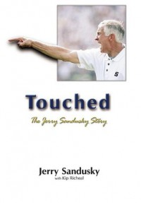 Touched: The Jerry Sandusky Story - Jerry Sandusky, Kip Richeal