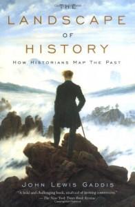 The Landscape of History: How Historians Map the Past - John Lewis Gaddis