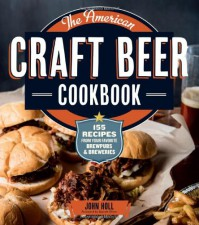 The American Craft Beer Cookbook: 155 Recipes from Your Favorite Brewpubs and Breweries - John Holl