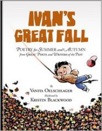 Ivan's Great Fall: Poetry for Summer and Autumn from Great Poets and Writers of the Past - Vanita Oelschlager, Kristin Blackwood