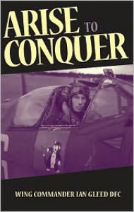 Arise to Conquer - Ian Gleed