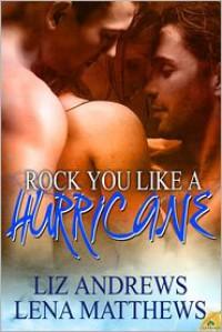 Rock You Like A Hurricane - Liz Andrews, Lena Matthews