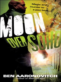 Moon Over Soho (Peter Grant, #2) - Ben Aaronovitch