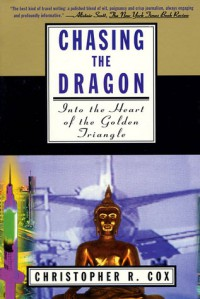 Chasing the Dragon: Into the Heart of the Golden Triangle - Christopher R. Cox