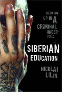 Siberian Education: Growing Up in a Criminal Underworld - Nicolai Lilin