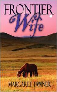 Frontier Wife - Margaret Tanner