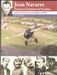 Jean Navarre: France's Sentinel of Verdun and The First French Fighter Pilots - Jim Wilberg