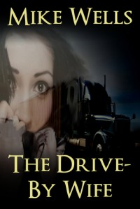 The Drive-By Wife - Mike Wells