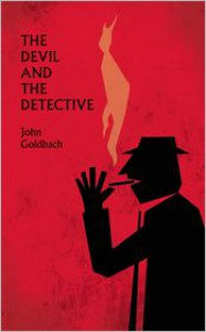 The Devil and the Detective - John Goldbach