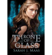 [Throne of Glass [ THRONE OF GLASS ] By Maas, Sarah J ( Author )Aug-07-2012 Hardcover - Sarah J Maas