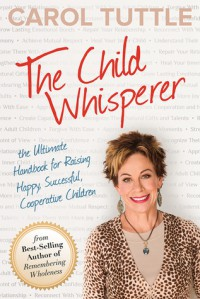 The Child Whisperer: The Ultimate Handbook for Raising Happy, Successful, Cooperative Children - Carol  Tuttle
