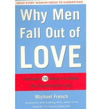 Why Men Fall Out of Love: What Every Woman Needs to Understand - Michael French