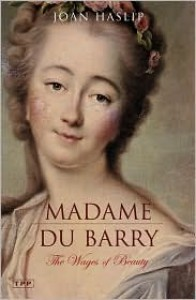 Madame du Barry: The Wages of Beauty - Joan Haslip