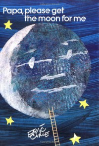 Papa, Please Get the Moon for Me (The World of Eric Carle) - Eric Carle