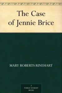 The Case of Jennie Brice - Mary Roberts Rinehart, M. Leone Bracker