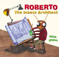 Roberto, The Insect Architect - Nina Laden