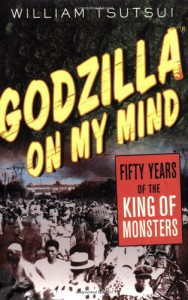 Godzilla on My Mind: Fifty Years of the King of Monsters - William Tsutsui