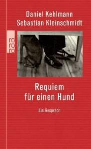 Requiem Für Einen Hundein Gespräch - Daniel Kehlmann, Sebastian Kleinschmidt