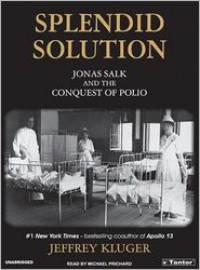 Splendid Solution: Jonas Salk and the Conquest of Polio - Jeffrey Kluger, Michael Prichard