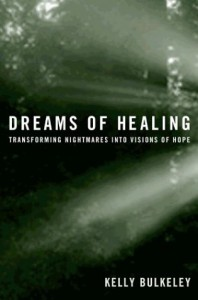 Dreams Of Healing: Transforming Nightmares Into Visions Of Hope - Kelly Bulkeley