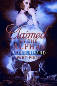 Claimed by the Alphas: Part Four - Viola Rivard