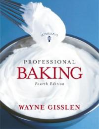 Professional Baking - Wayne Gisslen, Le Cordon Bleu Magazine, Mary Ellen Griffin, Andre J. Cointreau