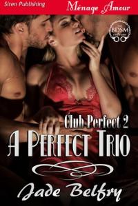 A Perfect Trio - Jade Belfry