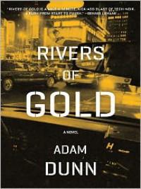 Rivers of Gold: A Novel - Adam Dunn