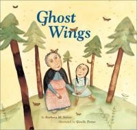 Ghost Wings - Barbara Joosse, Giselle Potter
