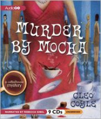 Murder by Mocha: A Coffeehouse Mystery - Cleo Coyle, Rebecca Gibel
