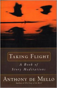 Taking Flight: A Book of Story Meditations - Anthony De Mello