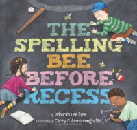 The Spelling Bee Before Recess - Deborah Lee Rose, Carey F. Armstrong-Ellis