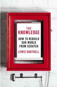 The Knowledge: What Survivors of an Apocalypse Need to Rebuild Civilization - Lewis Dartnell