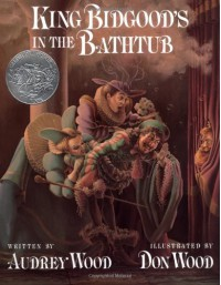 King Bidgood's in the Bathtub - Audrey Wood, Don Wood