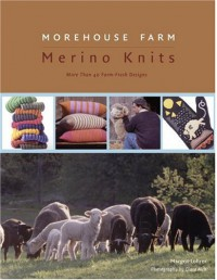 Morehouse Farm Merino Knits: More than 40 Farm-Fresh Designs - Margrit Lohrer, Clara Aich