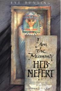 I Am the Mummy Heb-Nefert - Eve Bunting, David Christiana