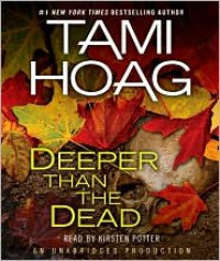 Deeper Than the Dead - Tami Hoag,  Read by Kirsten Potter