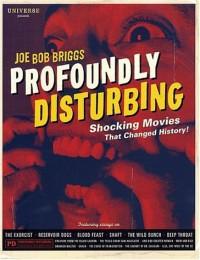 Profoundly Disturbing: The Shocking Movies that Changed History - Joe Bob Briggs