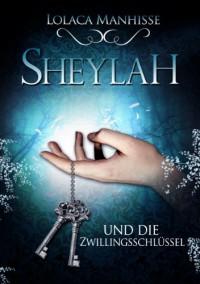 Sheylah und die Zwillingsschlüssel - Lolaca Manhisse