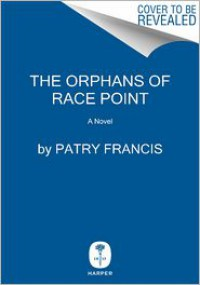 The Orphans of Race Point: A Novel - Patry Francis