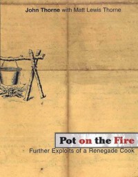 Pot on the Fire: Further Exploits of a Renegade Cook - John Thorne, Matt Lewis Thorne