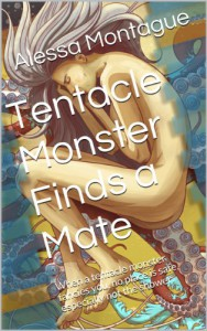 Tentacle Monster Finds a Mate: When a tentacle monster fancies you, no place is safe, especially not the shower. - Alessa Montague