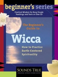 The Beginner's Guide to Wicca - Starhawk