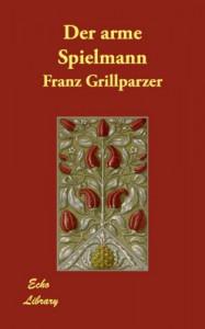Der arme Spielmann - Franz Grillparzer