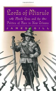 Lords of Misrule: Mardi Gras and the Politics of Race in New Orleans - James Gill