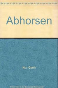 Abhorsen (Old Kingdom Trilogy, #3) - Garth Nix