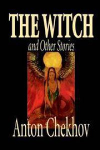 The Witch and Other Stories - Anton Chekhov