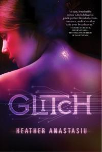 Glitch (Glitch, #1) - Heather Anastasiu