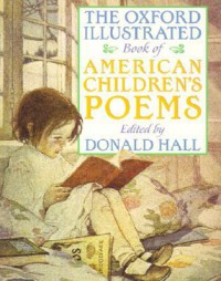 The Oxford Illustrated Book of American Children's Poems - Donald Hall